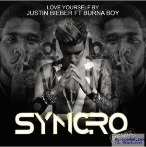Burna Boy - Love Yourself (Syncro Remix) x Justin Bieber x Falz